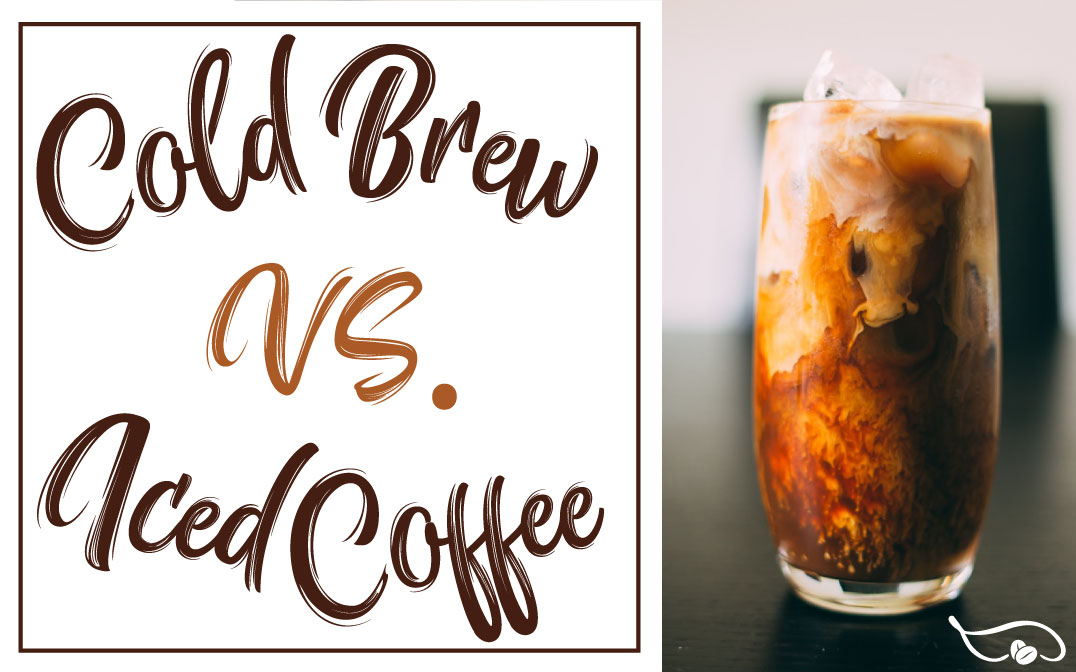 Cold Brew vs. Iced Coffee